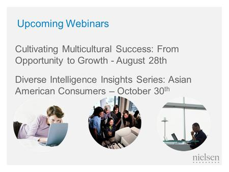 Upcoming Webinars Cultivating Multicultural Success: From Opportunity to Growth - August 28th Diverse Intelligence Insights Series: Asian American Consumers.