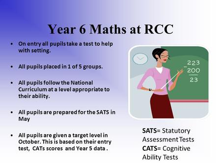 Year 6 Maths at RCC On entry all pupils take a test to help with setting. All pupils placed in 1 of 5 groups. All pupils follow the National Curriculum.