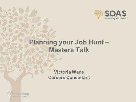 Planning your Job Hunt – Masters Talk Victoria Wade Careers Consultant.