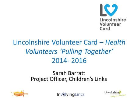 Lincolnshire Volunteer Card – Health Volunteers 'Pulling Together' 2014- 2016 Sarah Barratt Project Officer, Children's Links.
