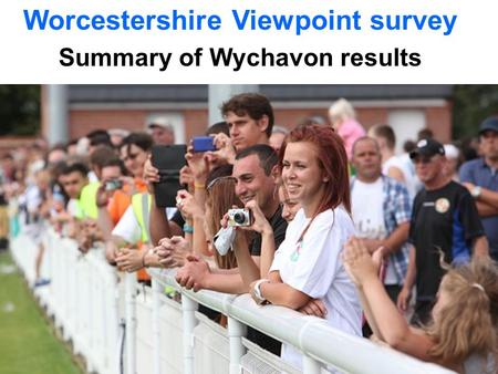 Worcestershire Viewpoint survey Summary of Wychavon results.