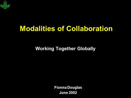 Modalities of Collaboration Working Together Globally Fionna Douglas June 2002.