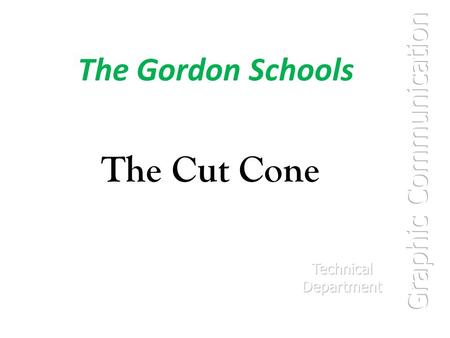 The Gordon Schools The Cut Cone. Cut cone The given views show the Front Elevation and part Plan of a cut cone. Draw the following views :- Complete Plan.