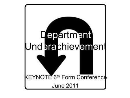 Department Underachievement KEYNOTE 6 th Form Conference June 2011.
