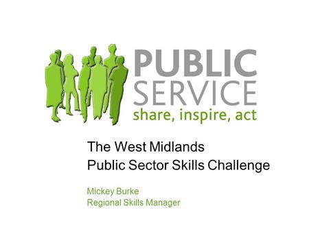 The West Midlands Public Sector Skills Challenge Mickey Burke Regional Skills Manager.