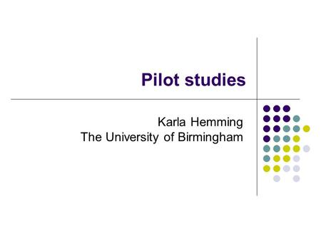 Pilot studies Karla Hemming The University of Birmingham.