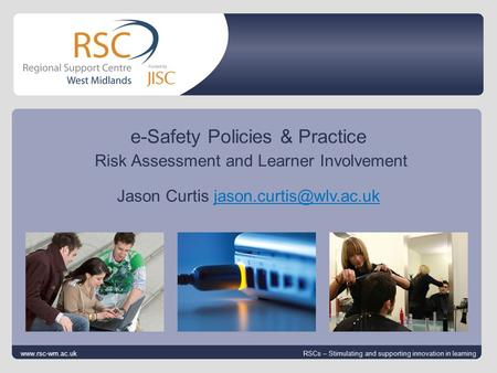 Go to View > Header & Footer to edit 25 August 2014 | slide 1 e-Safety Policies & Practice Risk Assessment and Learner Involvement Jason Curtis