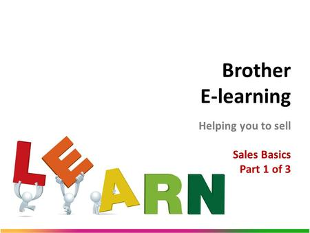 Brother E-learning Helping you to sell Sales Basics Part 1 of 3.