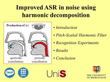 Improved ASR in noise using harmonic decomposition Introduction Pitch-Scaled Harmonic Filter Recognition Experiments Results Conclusion aperiodic contribution.
