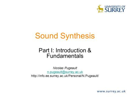 Sound Synthesis Part I: Introduction & Fundamentals Nicolas Pugeault