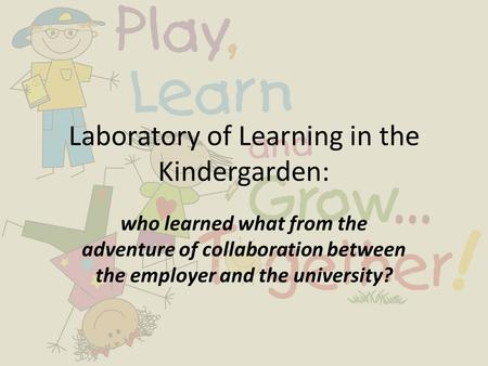 Laboratory of Learning in the Kindergarden: who learned what from the adventure of collaboration between the employer and the university?