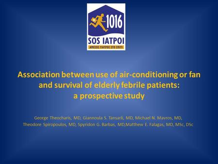Association between use of air-conditioning or fan and survival of elderly febrile patients: a prospective study George Theocharis, MD, Giannoula S. Tansarli,