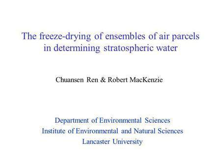 The freeze-drying of ensembles of air parcels in determining stratospheric water Department of Environmental Sciences Institute of Environmental and Natural.