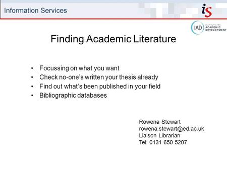 Finding Academic Literature Focussing on what you want Check no-one's written your thesis already Find out what's been published in your field Bibliographic.