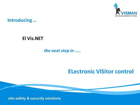Introducing … El Vis.NET the next step in ….. ELectronic VISitor control.