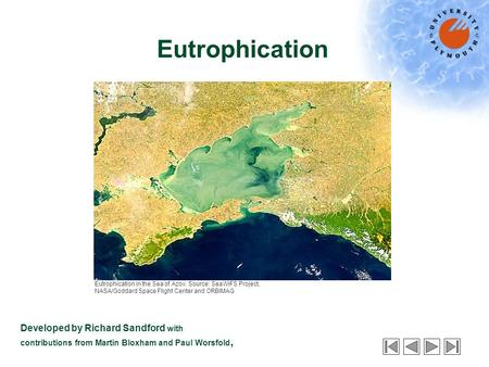 Eutrophication Developed by Richard Sandford with contributions from Martin Bloxham and Paul Worsfold, Eutrophication in the Sea of Azov. Source: SeaWiFS.