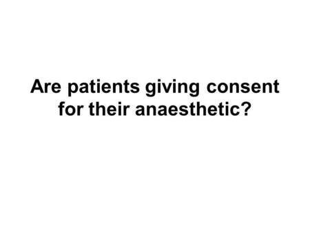 Are patients giving consent for their anaesthetic?