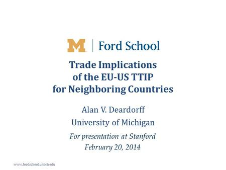 Www.fordschool.umich.edu Trade Implications of the EU-US TTIP for Neighboring Countries Alan V. Deardorff University of Michigan For presentation at Stanford.