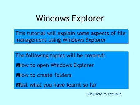 Introduction Windows Explorer This tutorial will explain some aspects of file management using Windows Explorer This tutorial will explain some aspects.