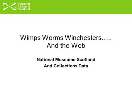 Wimps Worms Winchesters….. And the Web National Museums Scotland And Collections Data.