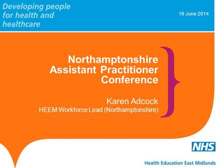 19 June 2014 Northamptonshire Assistant Practitioner Conference Karen Adcock HEEM Workforce Lead (Northamptonshire)