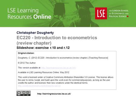 Christopher Dougherty EC220 - Introduction to econometrics (review chapter) Slideshow: exercise r.10 and r.12 Original citation: Dougherty, C. (2012) EC220.