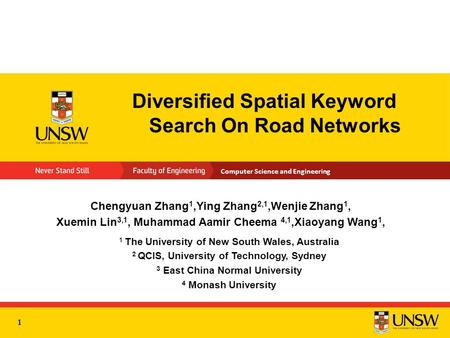Computer Science and Engineering Diversified Spatial Keyword Search On Road Networks Chengyuan Zhang 1,Ying Zhang 2,1,Wenjie Zhang 1, Xuemin Lin 3,1, Muhammad.