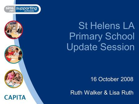 St Helens LA Primary School Update Session 16 October 2008 Ruth Walker & Lisa Ruth.