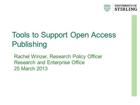 Tools to Support Open Access Publishing Rachel Winzer, Research Policy Officer Research and Enterprise Office 25 March 2013.
