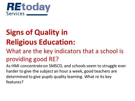 Signs of Quality in Religious Education: What are the key indicators that a school is providing good RE? As HMI concentrate on SMSCD, and schools seem.