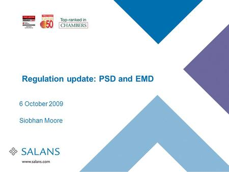 Regulation update: PSD and EMD 6 October 2009 Siobhan Moore.
