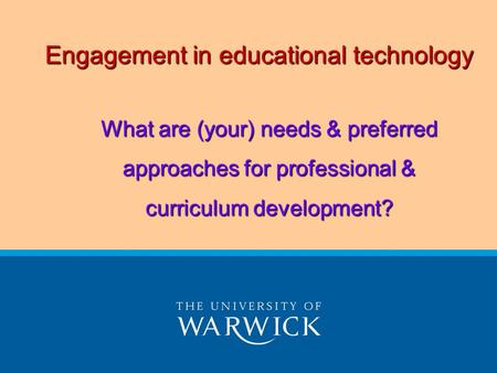 Engagement in educational technology What are (your) needs & preferred approaches for professional & curriculum development?