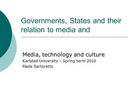 Governments, States and their relation to media and Media, technology and culture Karlstad University – Spring term 2010 Paola Sartoretto.