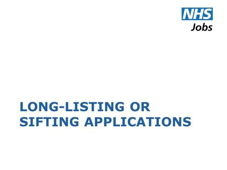 LONG-LISTING OR SIFTING APPLICATIONS. Start Long-listing.