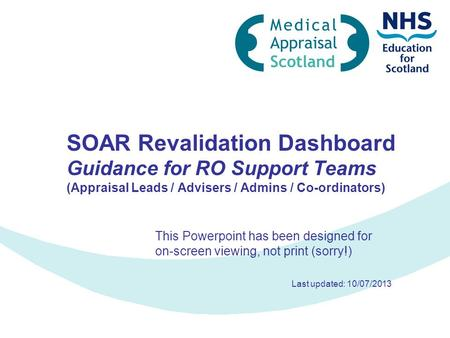 SOAR Revalidation Dashboard Guidance for RO Support Teams (Appraisal Leads / Advisers / Admins / Co-ordinators) This Powerpoint has been designed for on-screen.