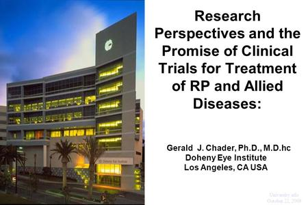 Research Perspectives and the Promise of Clinical Trials for Treatment of RP and Allied Diseases: ohenetihool L Gerald J. Chader, Ph.D., M.D.hc Doheny.
