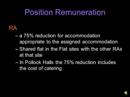 Position Remuneration RA –a 75% reduction for accommodation appropriate to the assigned accommodation –Shared flat in the Flat sites with the other RAs.