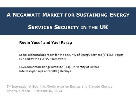 A N EGAWATT M ARKET FOR S USTAINING E NERGY S ERVICES S ECURITY IN THE UK 6 th International Scientific Conference on Energy and Climate Change Athens,
