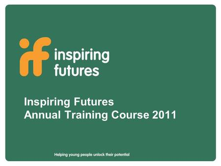 Inspiring Futures Annual Training Course 2011. Not-for-profit organisation, charitable status; established 50+ years Professional workforce of c. 100.