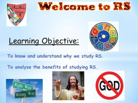 To know and understand why we study RS. To analyse the benefits of studying RS. Learning Objective: