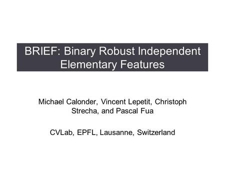 BRIEF: Binary Robust Independent Elementary Features