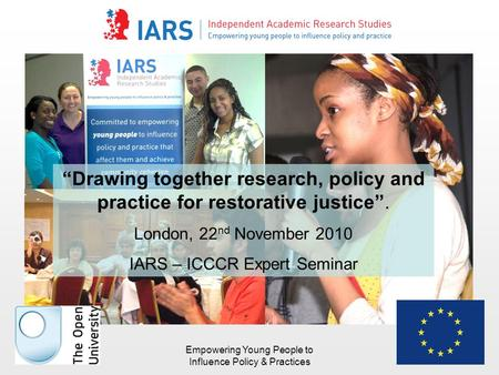 "Empowering Young People to Influence Policy & Practices ""Drawing together research, policy and practice for restorative justice"". London, 22 nd November."