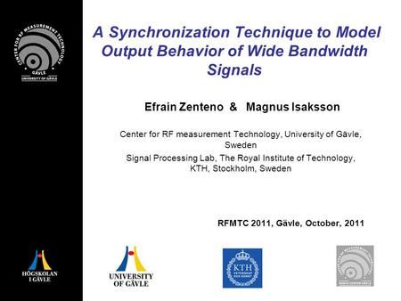 A Synchronization Technique to Model Output Behavior of Wide Bandwidth Signals Efrain Zenteno & Magnus Isaksson Center for RF measurement Technology, University.