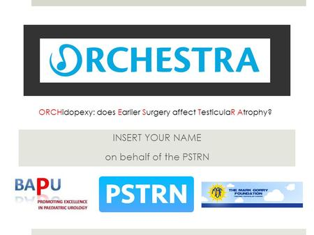 INSERT YOUR NAME on behalf of the PSTRN ORCHidopexy: does Earlier Surgery affect TesticulaR Atrophy?