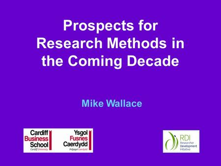 Prospects for Research Methods in the Coming Decade Mike Wallace.