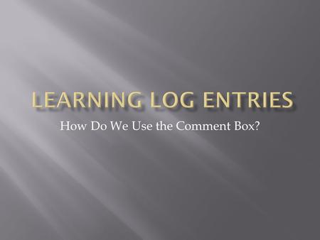 How Do We Use the Comment Box?.  Any guidelines?