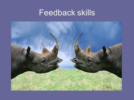 Feedback skills. The competency cycle Roger and Tony do feedback Watch and learn!