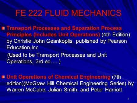 1 FE 222 FLUID MECHANICS Transport Processes and Separation Process Principles (Includes Unit Operations) (4th Edition) by Christie John Geankoplis, published.