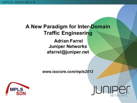 A New Paradigm for Inter-Domain Traffic Engineering Adrian Farrel Juniper Networks
