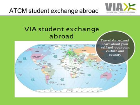 ATCM student exchange abroad. Contents: Exchange information European exchange Australian & New Zealand exchange Exchange to China Any questions? By Roger.
